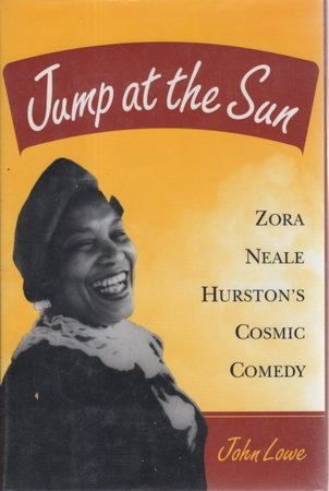 JUMP AT THE SUN: Zora Neale Hurston's Cosmic Comedy by (Hurston, Zora Neale) Lowe, John