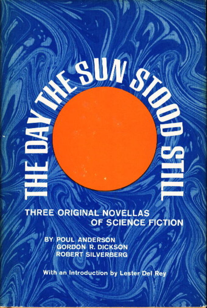 Book cover picture of Anderson, Poul; Dickson, Gordon R.; Silverberg, Robert THE DAY THE SUN STOOD STILL: Three Original Novellas of Science Fiction. New York: Thomas Nelson Inc, (1972.)