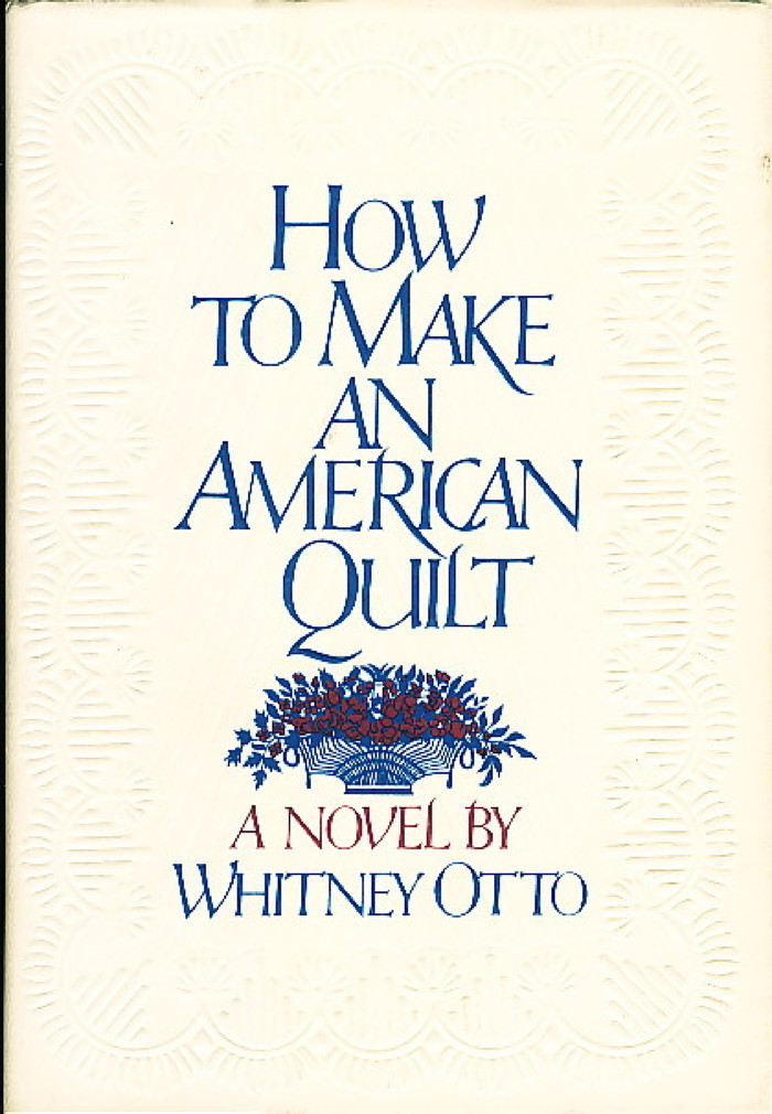 OTTO, WHITNEY - HOW TO MAKE AN AMERICAN QUILT