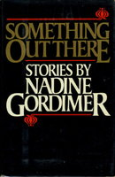SOMETHING OUT THERE. by Gordimer, Nadine.