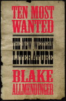 TEN MOST WANTED: The New Western Literature. by Allmendinger, Blake.