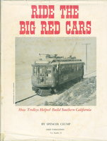 RIDE THE BIG RED CARS: How Trolleys Helped Build Southern California. by Crump, Spencer.