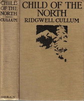 CHILD OF THE NORTH. by Cullum, Ridgwell [pseudonym for Sidney Groves Burghard, 1867 Ð1943].