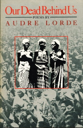 OUR DEAD BEHIND US: Poems. by Lorde, Audre.