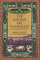 THE CURIOUS EAT THEMSELVES. by Straley, John.