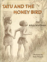 TATU AND THE HONEY BIRD. by Wellman, Alice (illustrated by Dale Payson.)