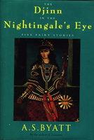 THE DJINN IN THE NIGHTINGALE'S EYE: Five Fairy Stories. by Byatt, A. S.