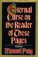 ETERNAL CURSE ON THE READER OF THESE PAGES by Puig, Manuel.