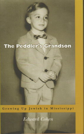 THE PEDDLER'S GRANDSON: Growing Up Jewish in Mississippi by Cohen, Edward.