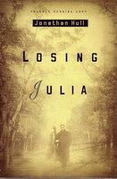 LOSING JULIA. by Hull, Jonathan.