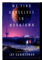 WE FIND OURSELVES IN MOONTOWN. by Gummerman, Jay.