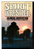 SPIRIT WRESTLER. by Houston, James.