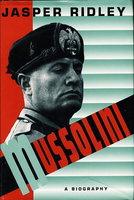 MUSSOLINI: A Biography. by (Mussolini, Benito.) Ridley, Jasper.