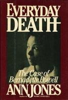 EVERYDAY DEATH: The Case of Bernadette Powell. by Jones, Ann.
