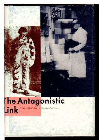 THE ANTAGONISTIC LINK: Joaquin Torres-Garcia / Theo von Doesburg by Torres-Garcia, Joaquin and von Doesburg, Theo