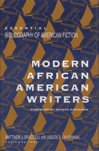 MODERN AFRICAN AMERICAN WRITERS: Essential Bibliogaphy of American Fiction. by (Baldwin, James; Wright, Richard; Ellison, Ralph; Toomer, Jean; Walker, Alice; Morrison, Toni; Hurston, Zora Neale; Reed, Ishmael and Chesnutt, Charles W.) Bruccoli, Matthew J. and Baughman, Judith S., editors.