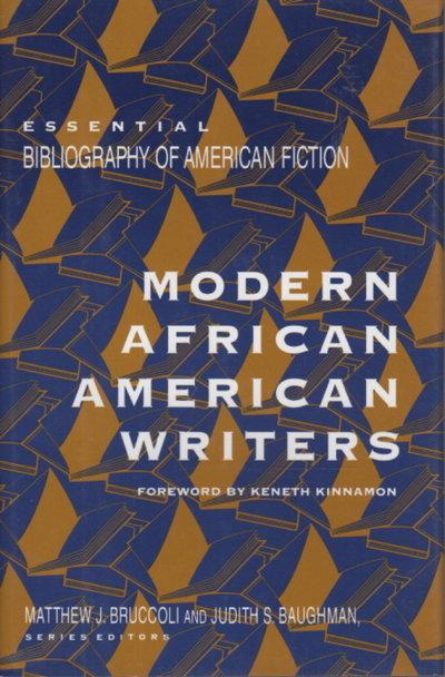 MODERN AFRICAN AMERICAN WRITERS: Essential Bibliogaphy of American Fiction. by (Baldwin, James; Wright, Richard; Ellison, Ralph; Toomer, Jean; Walker, Alice; Morrison, Toni; Hurston, Zora Neale; Reed, Ishmael and Chesnutt, Charles W.) Bruccoli, Matthew J. and Baughman, Judith S., editors.