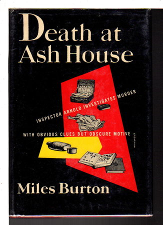 DEATH AT ASH HOUSE (original title: This Undesirable Residence.) by Burton, Miles (pseudonym of Cecil John C. Street)