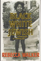 BLACK WHITE AND JEWISH: Autobiography of a Shifting Shelf. by Walker, Rebecca.