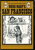 BOSS RUEF'S SAN FRANCISCO: The Story of the Union Labor Party, Big Business and the Graft Prosecution. by Bean, Walton