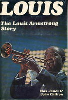 LOUIS: The Louis Armstrong Story, 1900-1971. by [Armstrong, Louis] Jones, Max and Chilton, John.