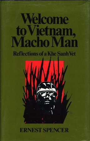 WELCOME TO VIETNAM, MACHO MAN: Reflections of a Khe Sanh Vet. by Spencer, Ernest.