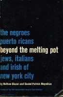 BEYOND THE MELTING POT: The Negroes, Puerto Ricans, Jews, Italians, and Irish of New York City. by Glazer, Nathan and Moynihan, Daniel Patrick.