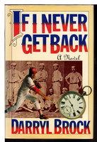 IF I NEVER GET BACK. by Brock, Darryl.