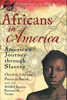 AFRICANS IN AMERICA: America's Journey through Slavery. by Johnson, Charles; Patricia Smith and the WGBH Research Team.