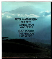 THE TREE WHERE MAN WAS BORN - THE AFRICAN EXPERIENCE by Matthiessen, Peter and Porter, Eliot