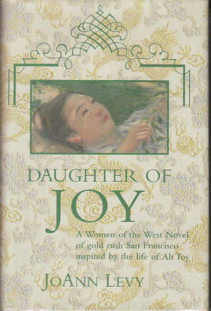 DAUGHTER OF JOY: A Novel of Gold Rush California. by Levy, JoAnn.
