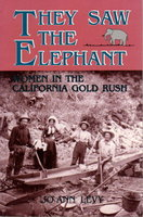 THEY SAW THE ELEPHANT: Women In The California Gold Rush. by Levy, JoAnn.