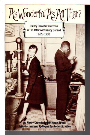 AS WONDERFUL AS ALL THAT?: Henry Crowder's Memoir of His Affair with Nancy Cunard, 1928-1935. by Crowder, Henry with Hugo Speck (introduction and epilogue by Robert L. Allen.)