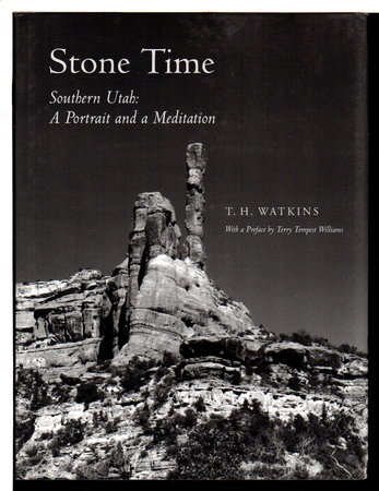 STONE TIME: Southern Utah: Portrait and a Meditation. by Watkins, T. H. (preface by Terry Tempest Williams).