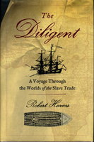 THE DILIGENT: A Voyage Through the Worlds of the Slave Trade. by Harms, Robert.