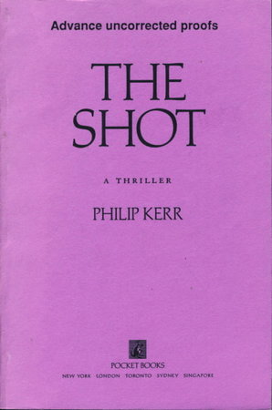THE SHOT. by Kerr, Philip.
