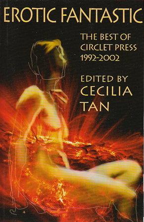 EROTIC FANTASTIC: The Best of Circlet Press, 1992-2002. by Tan, Cecilia, editor. Francesca Lia Block, signed.