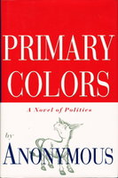 PRIMARY COLORS: A Novel of Politics. by [Klein, Joe] Anonymous