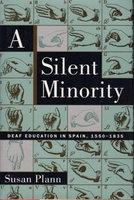 A SILENT MINORITY: Deaf Education in Spain, 1550-1835. by Plann, Susan.
