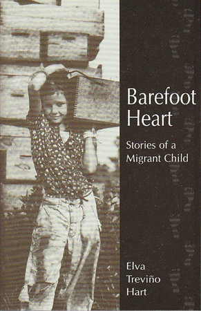 BAREFOOT HEART: Stories of a Migrant Child. by Hart, Elva Trevino.