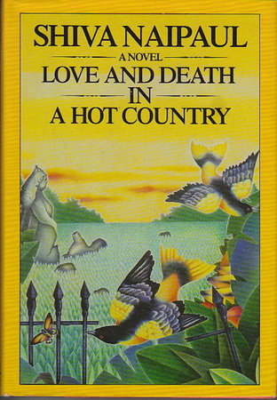 LOVE AND DEATH IN A HOT COUNTRY. by Naipaul, Shiva
