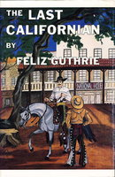 THE LAST CALIFORNIAN: An Historical Novel of the Rancheria Massacre. by Guthrie, Feliz.