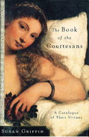 THE BOOK OF THE COURTESANS: A Catalogue of Their Virtues. by Griffin, Susan.
