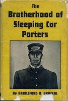 THE BROTHERHOOD OF SLEEPING CAR PORTERS: Its Origin and Development. by [Randolph, A. Philip] Brazeal, Brailsford R.
