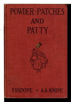 POWDER, PATCHES AND PATTY. by Knipe, Emilie Benson and Knipe, Alden Arthur.