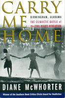 CARRY ME HOME: Birmingham ,Alabama; The Climactic Battle of the Civil Rights Revolution. by McWhorter, Diane.