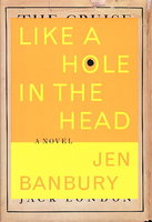 LIKE A HOLE IN THE HEAD. by Banbury, Jen.