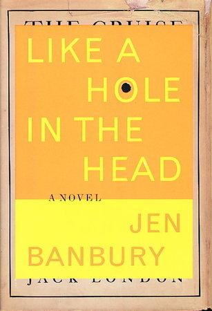 LIKE A HOLE IN THE HEAD. by Banbury, Jen.