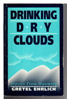 DRINKING DRY CLOUDS: Stories from Wyoming. by Ehrlich, Gretel.