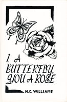I A BUTTERFLY, YOU A ROSE. by Williams, H. C.